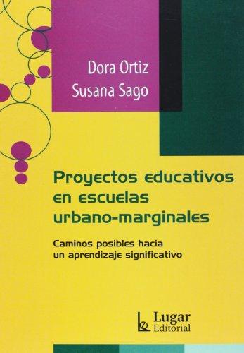 Proyectos educativos en escuelas urbano-marginales: Caminos posibles: Ortiz, Dora; Sago,