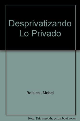 Desprivatizando lo privado : mujeres y trabajos.: Lipszyc, Cecilia - Gines, Maria E. -