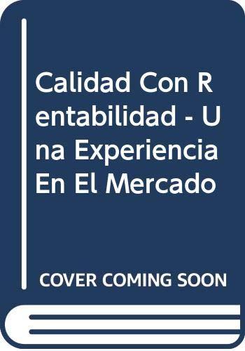 9789508950680: Calidad Con Rentabilidad - Una Experiencia En El Mercado (Spanish Edition)