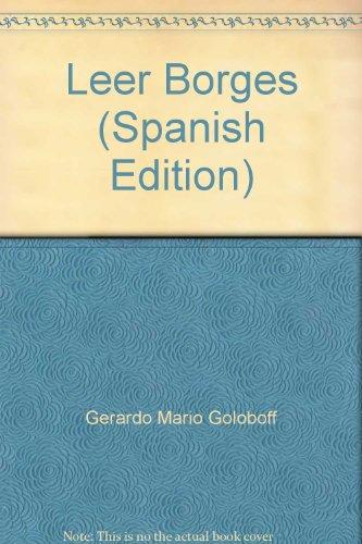 Leer Borges (Spanish Edition): Gerardo Mario Goloboff