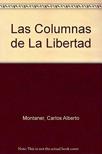 Las Columnas de La Libertad (Spanish Edition): Montaner, Carlos Alberto