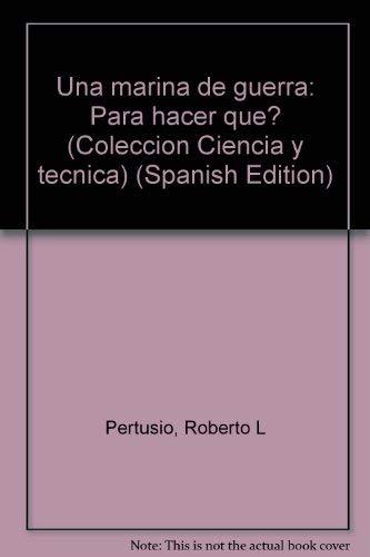 Una marina de guerra : para hacer: Pertusio, Roberto L.