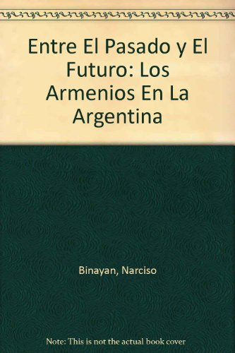 9789509067615: Entre el pasado y el futuro: Los armenios en la Argentina (Spanish Edition)