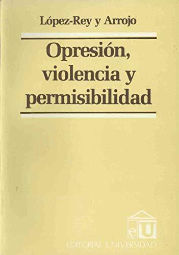 Opresion, violencia y permisibilidad (Spanish Edition): Lopez-Rey y Arrojo,