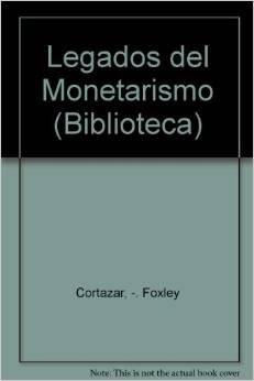 Legados del Monetarismo (Biblioteca) (Spanish Edition): Cortazar, -. Foxley,