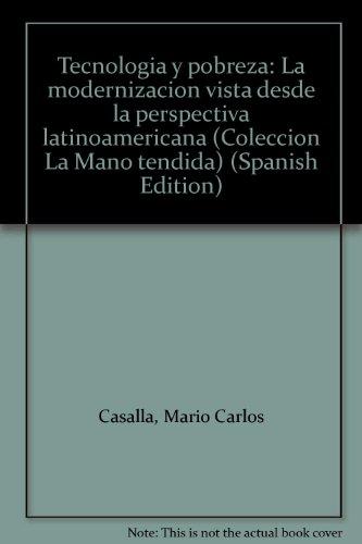 Tecnologia y pobreza: La modernizacion vista desde la perspectiva latinoamericana (Coleccion La ...