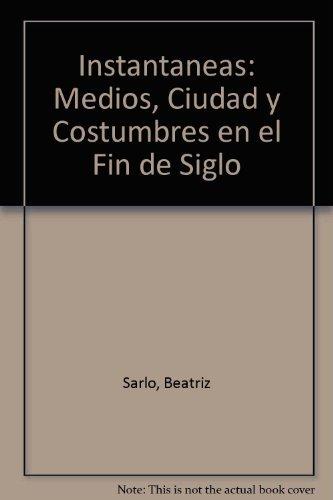 9789509122406: Instantaneas: Medios, Ciudad y Costumbres en el Fin de Siglo (Spanish Edition)