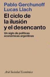 9789509122574: El ciclo de la ilusión y el desencanto: Un siglo de políticas económicas argentinas (Ariel sociedad económica)