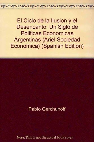 9789509122796: El Ciclo de la Ilusion y el Desencanto: Un Siglo de Politicas Economicas Argentinas (Ariel Sociedad Economica)