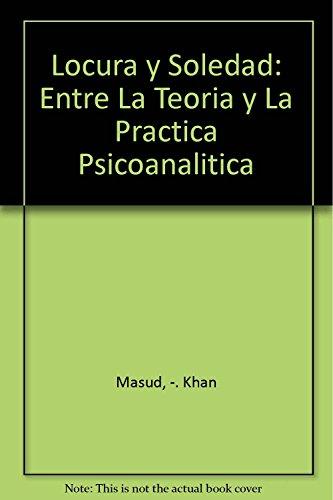 9789509129474: Locura y Soledad: Entre La Teoria y La Practica Psicoanalitica (Spanish Edition)
