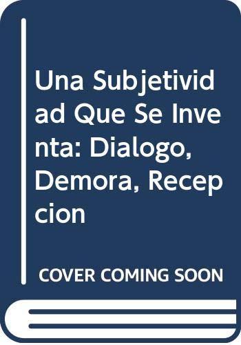 9789509129955: Una Subjetividad Que Se Inventa: Dialogo, Demora, Recepcion (Spanish Edition)