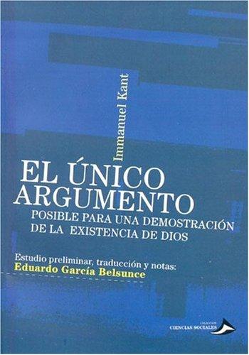 El Unico Argumento: Posible Para una Demostracion de la Existencia de Dios (Ciencias Sociales Coleccion) (Spanish Edition) (9789509217638) by Kant, Immanuel