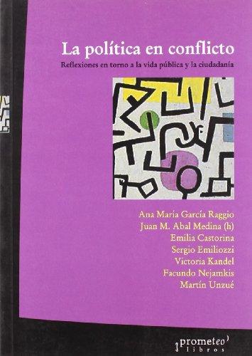 9789509217645: La politica en conflicto. reflexiones en torno a la vida publica y laciudadania