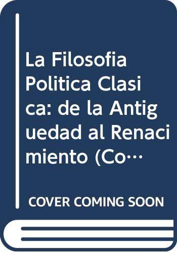9789509231429: La Filosofia Politica Clasica: de la Antiguedad al Renacimiento (Coleccion Ciencias Sociales Clacso-Eudeba) (Spanish Edition)