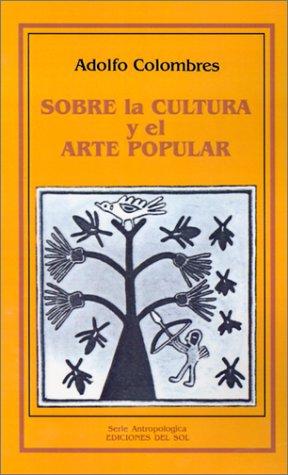 SOBRE LA CULTURA Y EL ARTE POPULAR: COLOMBRES, ADOLFO