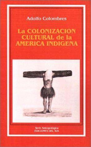La Colonizacion Cultural de la America Indigena: Adolfo Colombres