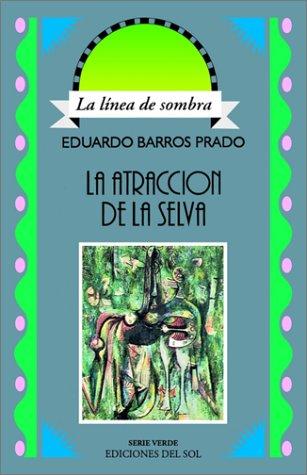 9789509413603: La Atraccion de La Selva: Aventuras En El Pais Donde Nacen Las Orquideas (Linea De Sombra. Serie Verde)