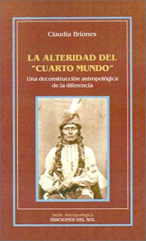 """La Alteridad del """"Cuarto Mundo"""": Una Deconstruccion Antropologica de la Diferencia (Serie..."""