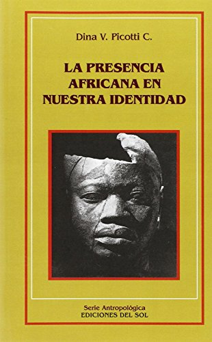 La Presencia Africana En Nuestra Identidad (Serie Antropologica) (Spanish Edition): C. Dina V. ...