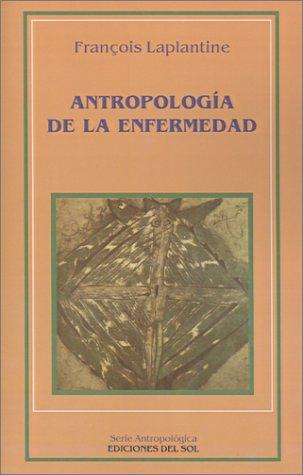9789509413863: Antropologia de la Enfermedad: Estudio Etnologico de los Sistemas de Representaciones Etiologicas y Terapeuticas en la Sociedad Occidental Contempora