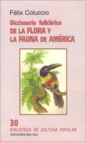 Diccionario Folklorico de La Flora y La Fauna de America (Biblioteca de cultura popular) (Spanish ...