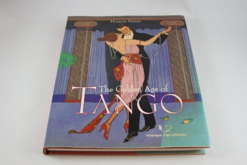 The Golden Age of Tango: An Illustrated Compendium of Its History: Ferrer, Horacio