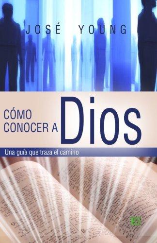 Cà mo conocer a Dios Una gu: Ing. Josà Young