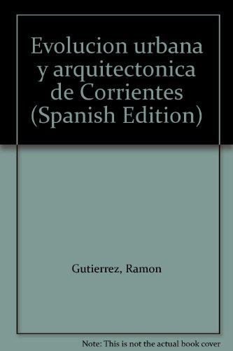 Evolucion Urbana y Arquitectonica de Corrientes. Tomo 2 (1850-1988): Ramon Gutierres y Angela ...