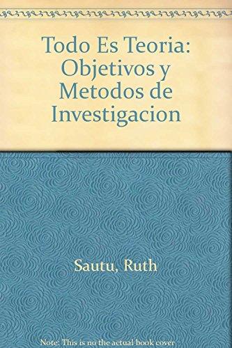 Todo Es Teoria: Objetivos y Metodos de Investigacion (Spanish Edition): Sautu, Ruth