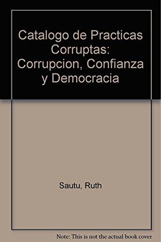 Catalogo de Practicas Corruptas: Corrupcion, Confianza y Democracia (Spanish Edition): Sautu, Ruth