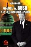 George W. Bush y La Ostentacion del Poder (Spanish Edition): Hugo Gobbi