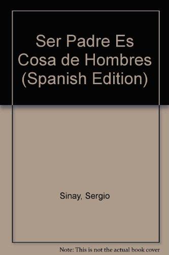 9789509681637: Ser Padre Es Cosa de Hombres (Spanish Edition)