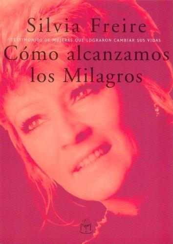 Como Alcanzamos Los Milagros (Spanish Edition): Freire, Silvia