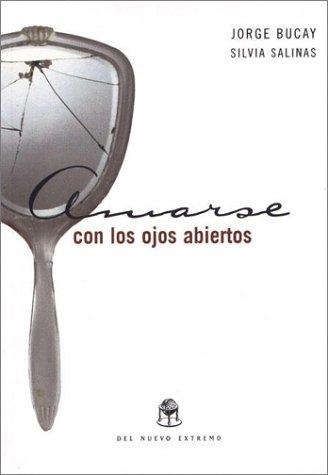 Amarse con los ojos abiertos: Jorge Bucay