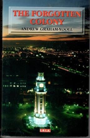 The Forgotten Colony: A History Of The: Andrew Graham-Yooll