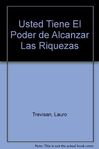 Usted Tiene El Poder de Alcanzar Las Riquezas (Spanish Edition): Trevisan, Lauro