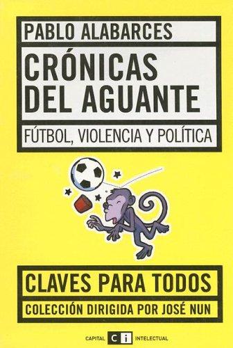 9789509967014: Cronicas del Aguante: Futbol, Violencia y Politica (Claves Para Todos) (Spanish Edition)
