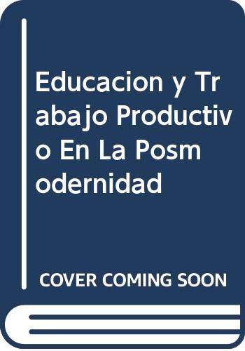 Educacion y Trabajo Productivo En La Posmodernidad: Alzabe, Bernabe O.;