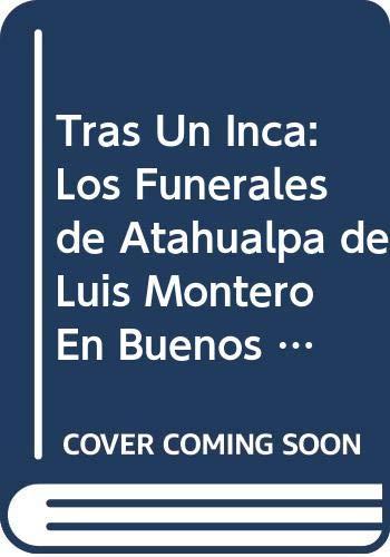 9789509971677: Tras Un Inca: Los Funerales de Atahualpa de Luis Montero En Buenos Aires