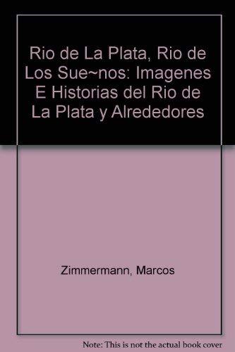 9789509989115: Rio de La Plata, Rio de Los Sue~nos: Imagenes E Historias del Rio de La Plata y Alrededores (Spanish Edition)