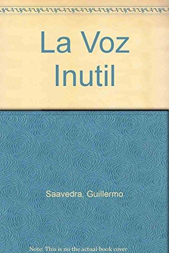 La Voz Inutil (Spanish Edition): Guillermo Saavedra