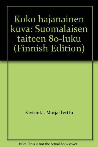 Koko hajanainen kuva: Suomalaisen taiteen 80-luku (Finnish: Marja-Terttu Kivirinta