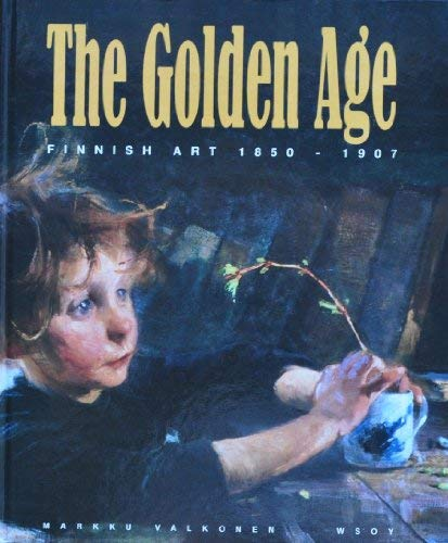 9789510175705: The golden age: Finnish art, 1850 to 1907