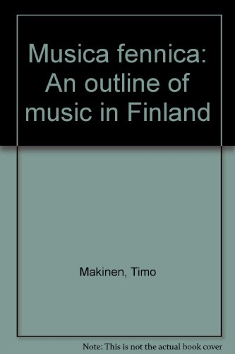 Musica Fennica: An Outline of Music in: Makinen, Timo &