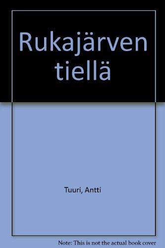9789511110606: Rukajarven tiella (Finnish Edition)