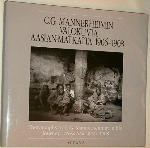 C. G. MANNERHEIMIN VALOKUVIA AASIAN-MATKALTA 1906-1908. Photographs: Peter (Editor). (C.