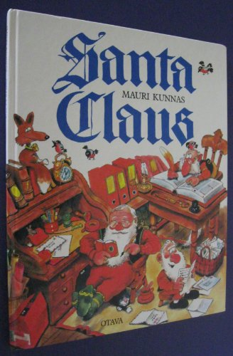 Santa Claus: A Book About Santa and His Elves At Mount Korvatunturi, Finland: Mauri Kunnas