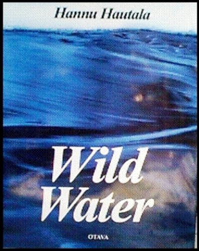 9789511132493: Wild Water: Northeastern Finland's Cycle of Seasons
