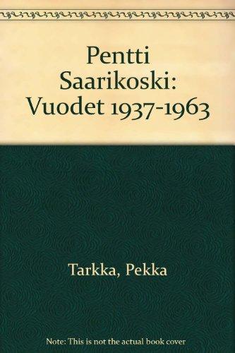 PENTTI SAARIKOSKI: VUODET 1937-1963.: Tarkka, Pekka.