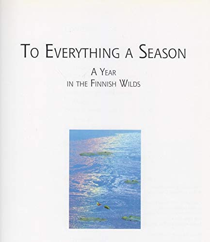 To everything a season: A year in the Finnish wilds (9789511148883) by Hannu Hautala